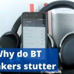 Bluetooth-speakers-headphones stuttering