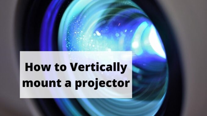 How to Vertically mount a projector