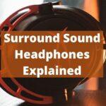Surround Sound Headphones Explained