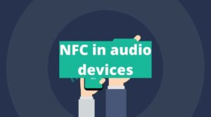 NFC in audio devices