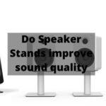 Do Speaker Stands improve sound quality