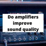 Do amplifiers improve sound quality